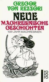 Neue maghrebinische Geschichten. 1001 Jahr Maghrebinien.