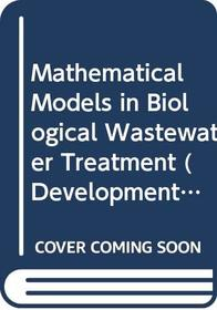 Mathematical Models in Biological Wastewater Treatment (Developments in Environmental Modelling, 7)