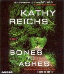 Bones to Ashes (Temperance Brennan, Bk 10) (Audio CD) (Abridged)