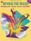 Beyond the Rules: Writing With Clarity, Power, and Style