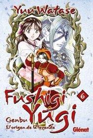 Fushigi Yugi Genbu 6: El Origen De La Leyenda/ the Origin of the Legend (Spanish Edition)