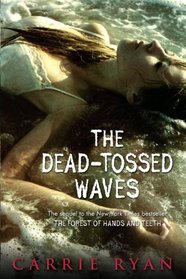 The Dead-Tossed Waves (Forest of Hands and Teeth, Bk 2)