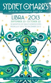 Sydney Omarr's Day-by-Day Astrological Guide for the Year 2013: Libra (Sydney Omarr's Day By Day Astrological Guide for Libra)