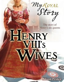 Henry VIII's Wives: The Story of Henry's Six Queens (My Royal Story)