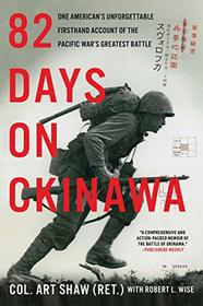 82 Days on Okinawa: One American's Unforgettable Firsthand Account of the Pacific War's Greatest Battle