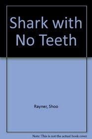 Shark with No Teeth
