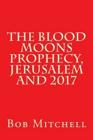 The Blood Moons Prophecy, Jerusalem and 2017