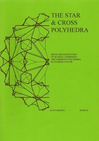 The Star & Cross Polyhedra: Being the Fourth Part of Several Comprising the Complete?Polyhedra