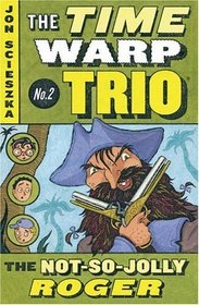 The Not-So-Jolly Roger (Time Warp Trio, Bk 2)