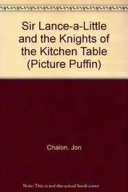 Sir Lance-a-Little and the Knights of the Kitchen Table (Picture Puffin)