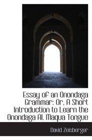 Essay of an Onondaga Grammar: Or, A Short Introduction to Learn the Onondaga Al. Maqua Tongue