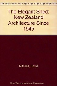 The Elegant Shed: New Zealand Architecture Since 1945