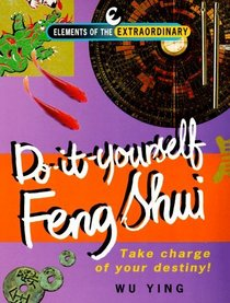 Do-It-Yourself Feng Shui: Take Charge of Your Destiny! (Element of the Extraordinary)
