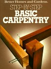 Better Homes and Gardens Step-By-Step Basic Carpentry (Step-By-Step)