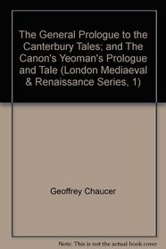 The General Prologue to the Canterbury Tales and the Canon's Yeoman's Prologue and Tale (London Medieval & Renaissance Series)
