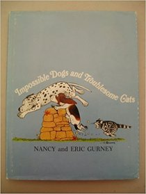 Impossible dogs and troublesome cats