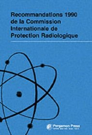 ICRP Publication 60: Recommandations ICRP (French Edition of ICRP 60, 1990 Recommendations)
