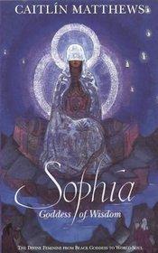 Sophia: Goddess of Wisdom : The Divine Feminine from Black Goddess to World-Soul