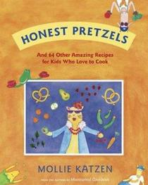 Honest Pretzels: And 64 Other Amazing Recipes for Cooks Ages 8 & Up