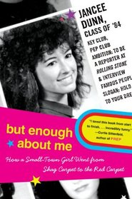 But Enough About Me: How a Small-Town Girl Went from Shag Carpet to the Red Carpet