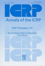 ICRP Publication 107: Nuclear Decay Data for Dosimetric Calculations (International Commission on Radiological Protection)