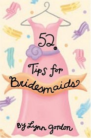 52 Tips for Bridesmaids (52 Series)