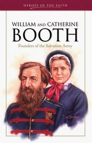 William and Catherine Booth: Founders of the Salvation Army (Heroes of the Faith)