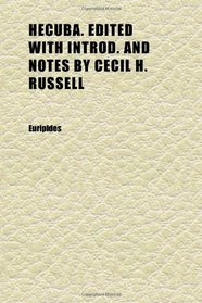 Hecuba. Edited With Introd. and Notes by Cecil H. Russell