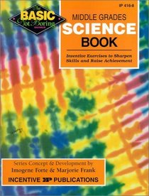 Middle Grades Science Book: Inventive Exercises to Sharpen Skills and Raise Achievement (Basic, Not Boring)
