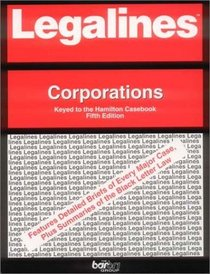 Legalines: Corporations--Adaptable to the Seventh Edition of the Hamilton Casebook