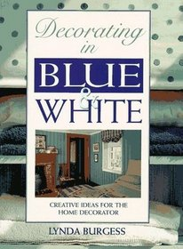 Decorating in Blue and White : Creative Ideas for the Home Decorator