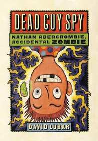 Dead Guy Spy (Nathan Abercrombie, Accidental Zombie, Bk 2)