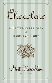 Chocolate : A Bittersweet Saga of Dark and Light