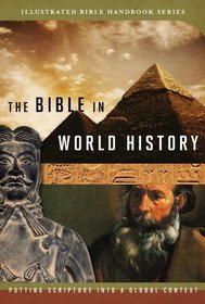 The Bible in World History: How History and Scripture Intersect (Illustrated Bible Handbook Series)