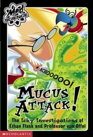 Mucus Attack: The Icky Investigations of Ethan Flask and Professor Von Offel (Mad Science)