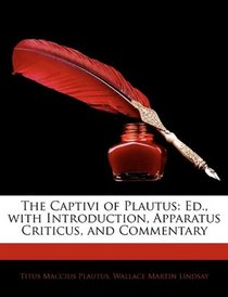 The Captivi of Plautus: Ed., with Introduction, Apparatus Criticus, and Commentary (Latin Edition)