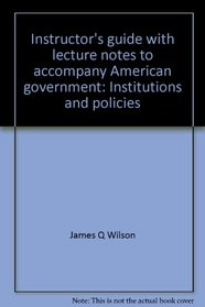 Instructor's guide with lecture notes to accompany American government: Institutions and policies