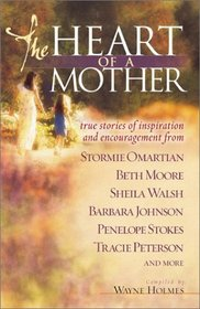 The Heart of a Mother: True Stories of Inspiration and Encouragement