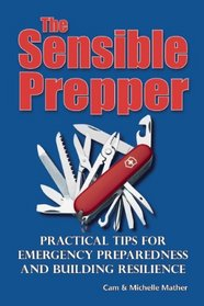 The Sensible Prepper: Practical Tips for Emergency Preparedness and Building Reliance