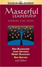Masterful Leadership: Leading Like Jesus