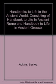 Handbooks to Life in the Ancient World: Consisting of Handbook to Life in Ancient Rome and Handbook to Life in Ancient Greece