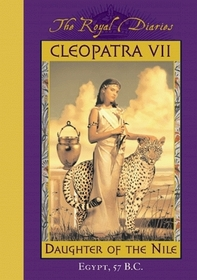 Cleopatra VII: Daughter of the Nile: Egypt, 57 B.C. (The Royal Diaries)