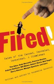 Fired! : Tales of the Canned, Canceled, Downsized, and Dismissed