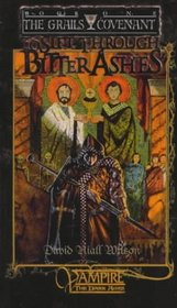 To Sift Through Bitter Ashes (World of Darkness - Grails Covenant, Bk 1)