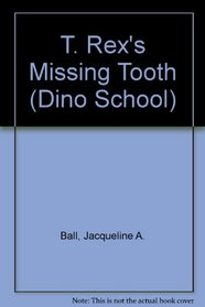 T. Rex's Missing Tooth (Dino School, No 7)