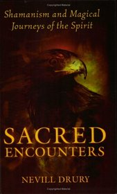Sacred Encounters: Shamanism and Magical Journeys of the Spirit