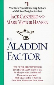 The Aladdin Factor: How to Ask for What You Want -- And Get It