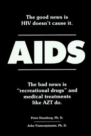 AIDS: The Good News Is HIV Doesn't Cause It