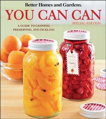 Better Homes & Gardens You Can Can: A Guide to Canning, Preserving, and Pickling (Grocery Ed) (Better Homes & Gardens Cooking)