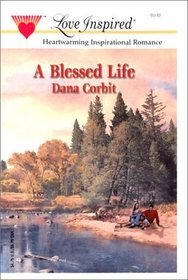 A Blessed Life (Hickory Ridge, Bk 1) (Love Inspired, No 188)
